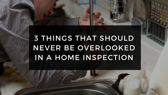 3 Things that Should Never be Overlooked in a Home Inspection