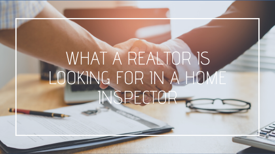 What a Realtor is Looking for in a Home Inspector